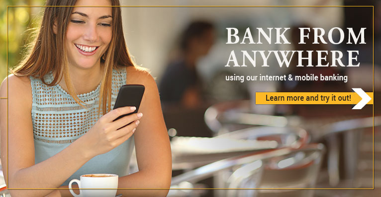 Bank From Anywhere using our internet & mobile banking.  Learn more and try it out!